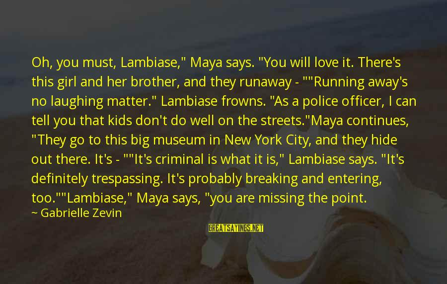 """No Trespassing Sayings By Gabrielle Zevin: Oh, you must, Lambiase,"""" Maya says. """"You will love it. There's this girl and her"""