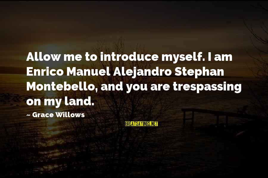 No Trespassing Sayings By Grace Willows: Allow me to introduce myself. I am Enrico Manuel Alejandro Stephan Montebello, and you are