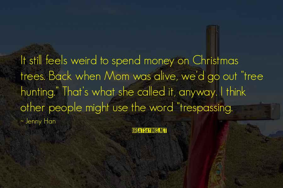 No Trespassing Sayings By Jenny Han: It still feels weird to spend money on Christmas trees. Back when Mom was alive,