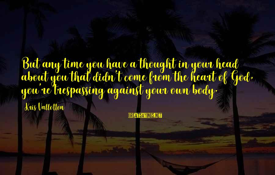 No Trespassing Sayings By Kris Vallotton: But any time you have a thought in your head about you that didn't come