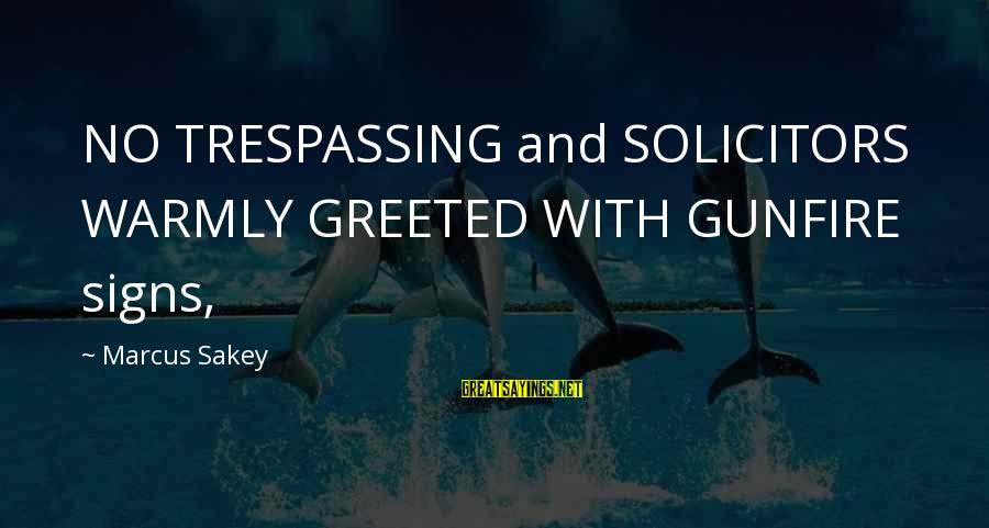 No Trespassing Sayings By Marcus Sakey: NO TRESPASSING and SOLICITORS WARMLY GREETED WITH GUNFIRE signs,