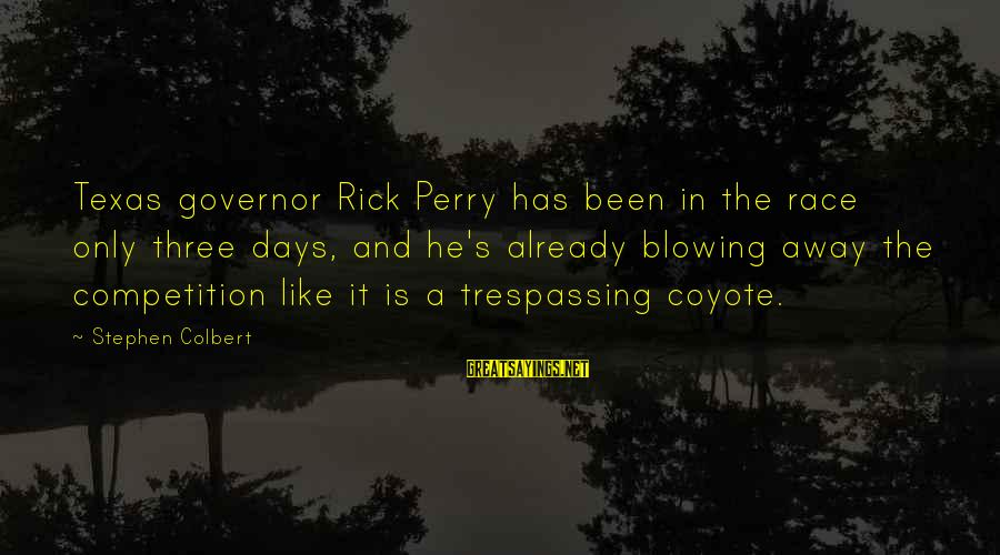 No Trespassing Sayings By Stephen Colbert: Texas governor Rick Perry has been in the race only three days, and he's already