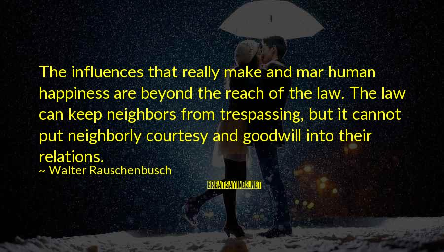 No Trespassing Sayings By Walter Rauschenbusch: The influences that really make and mar human happiness are beyond the reach of the