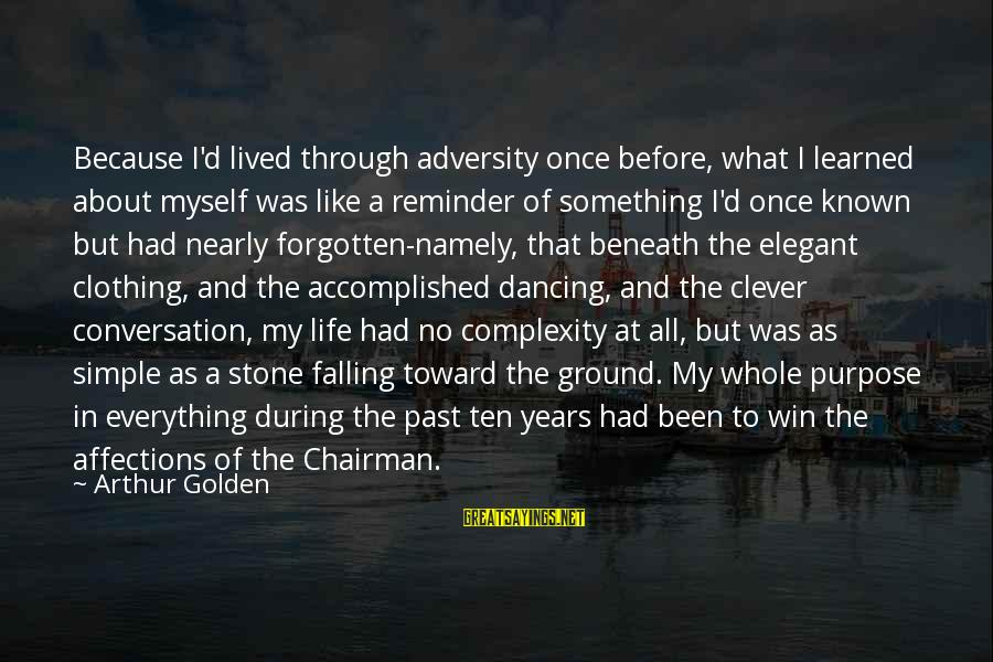 No Win Sayings By Arthur Golden: Because I'd lived through adversity once before, what I learned about myself was like a