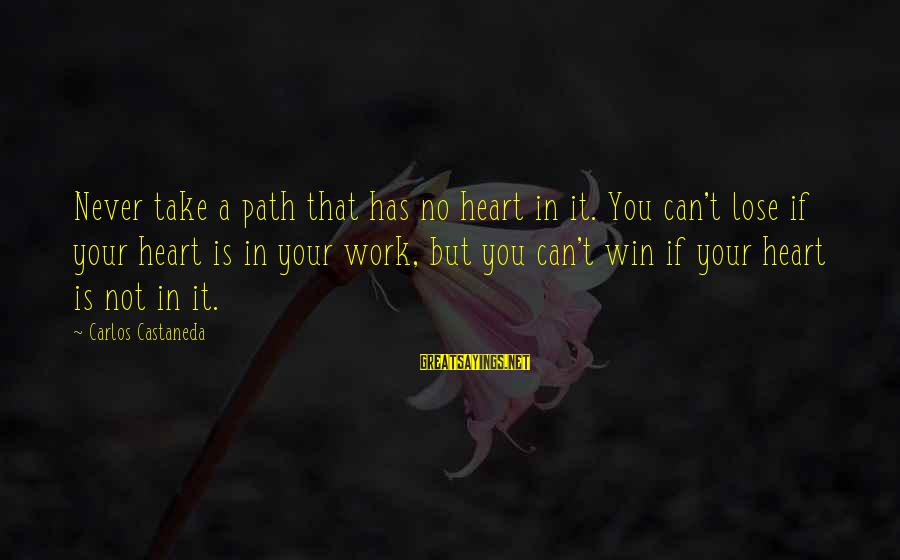 No Win Sayings By Carlos Castaneda: Never take a path that has no heart in it. You can't lose if your