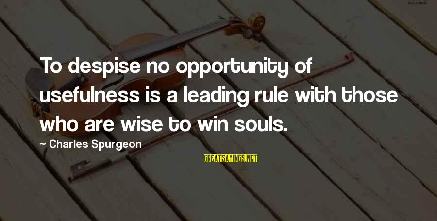 No Win Sayings By Charles Spurgeon: To despise no opportunity of usefulness is a leading rule with those who are wise