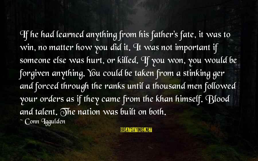 No Win Sayings By Conn Iggulden: If he had learned anything from his father's fate, it was to win, no matter
