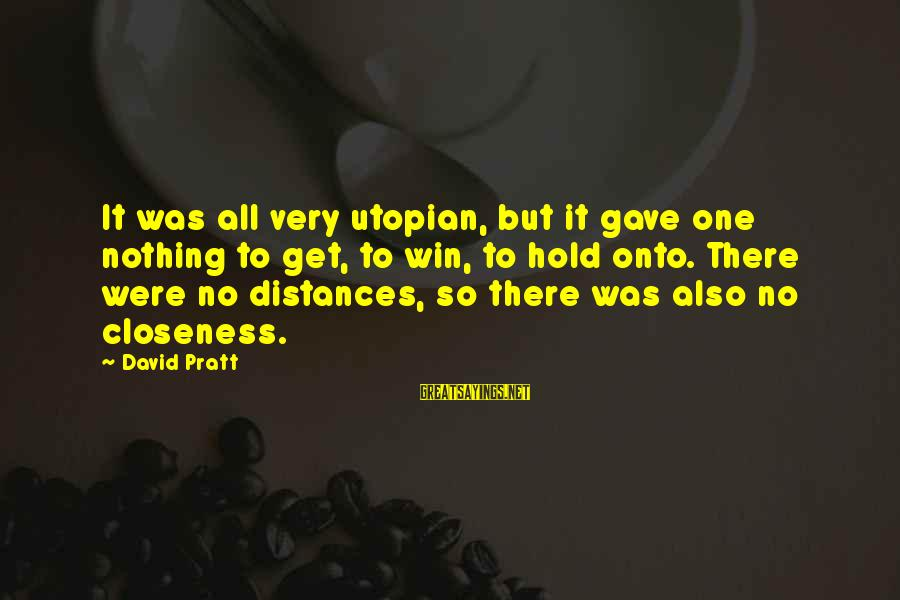 No Win Sayings By David Pratt: It was all very utopian, but it gave one nothing to get, to win, to