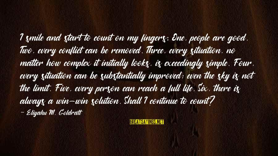 No Win Sayings By Eliyahu M. Goldratt: I smile and start to count on my fingers: One, people are good. Two, every