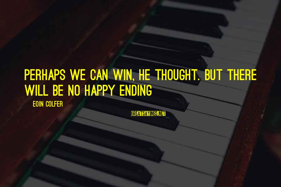 No Win Sayings By Eoin Colfer: Perhaps we can win, he thought. But there will be no happy ending