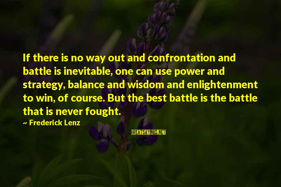 No Win Sayings By Frederick Lenz: If there is no way out and confrontation and battle is inevitable, one can use