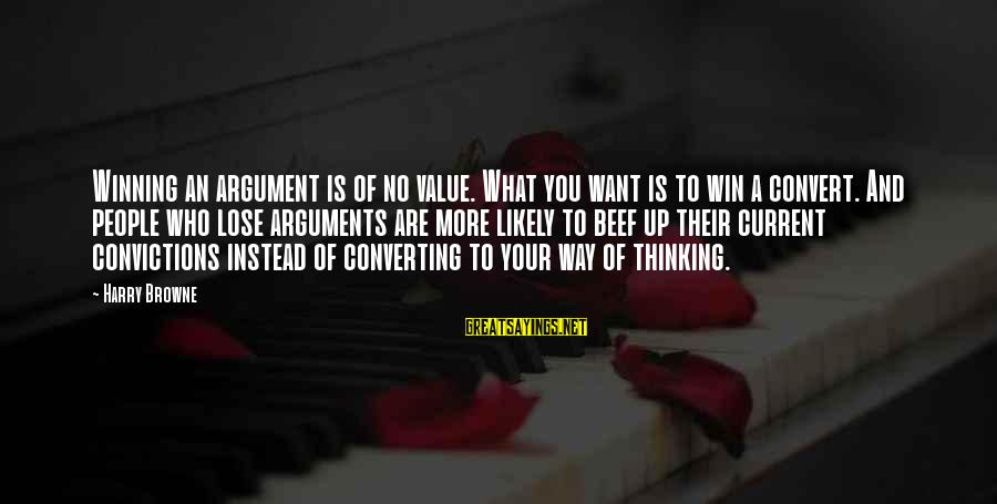 No Win Sayings By Harry Browne: Winning an argument is of no value. What you want is to win a convert.