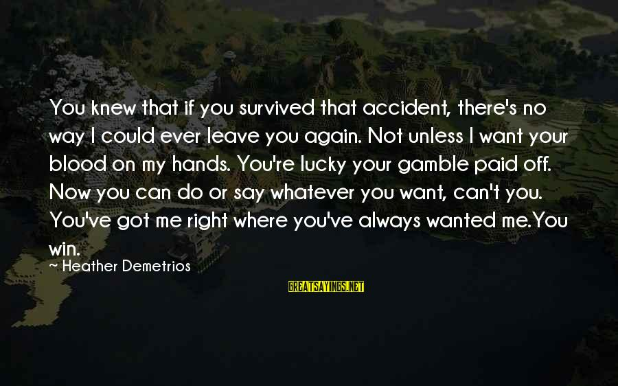 No Win Sayings By Heather Demetrios: You knew that if you survived that accident, there's no way I could ever leave