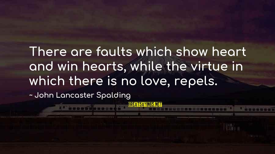 No Win Sayings By John Lancaster Spalding: There are faults which show heart and win hearts, while the virtue in which there