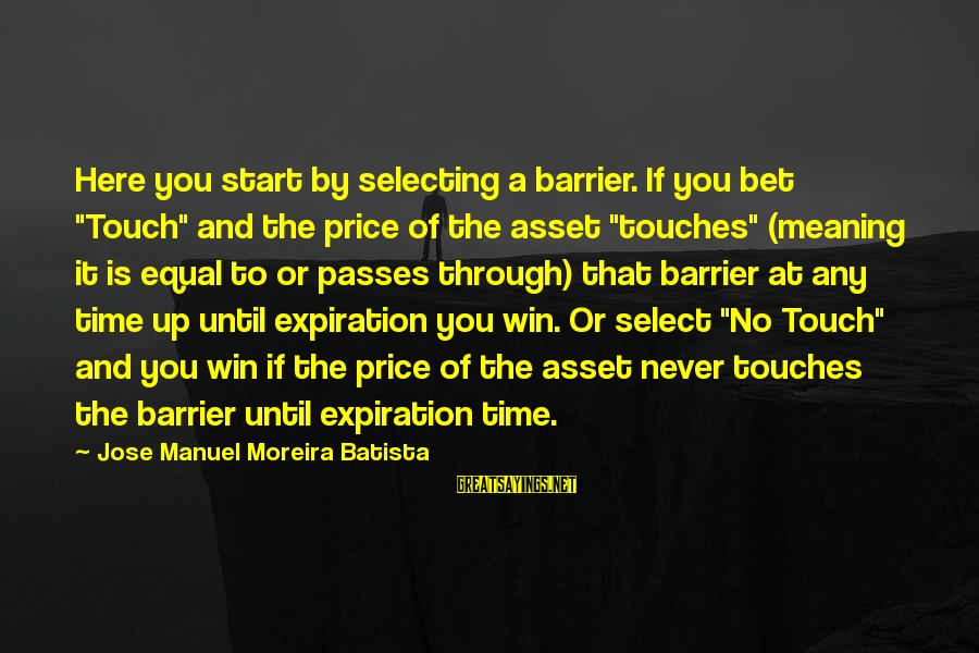 """No Win Sayings By Jose Manuel Moreira Batista: Here you start by selecting a barrier. If you bet """"Touch"""" and the price of"""