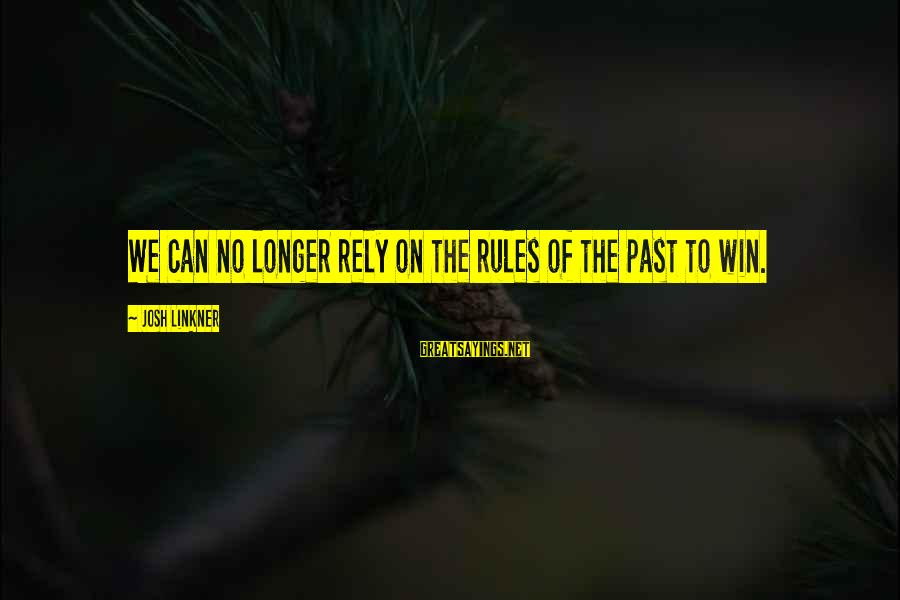 No Win Sayings By Josh Linkner: We can no longer rely on the rules of the past to win.