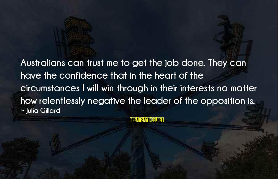 No Win Sayings By Julia Gillard: Australians can trust me to get the job done. They can have the confidence that