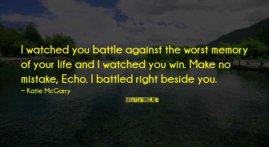 No Win Sayings By Katie McGarry: I watched you battle against the worst memory of your life and I watched you
