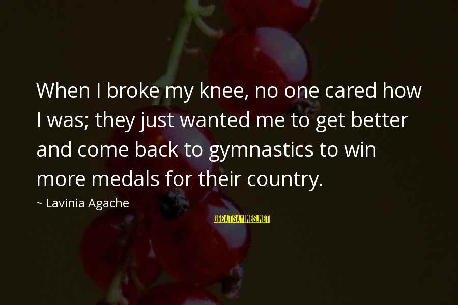 No Win Sayings By Lavinia Agache: When I broke my knee, no one cared how I was; they just wanted me