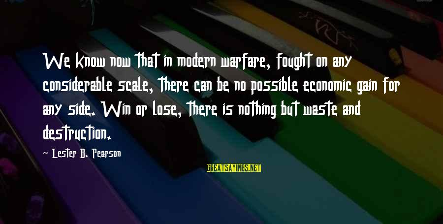 No Win Sayings By Lester B. Pearson: We know now that in modern warfare, fought on any considerable scale, there can be