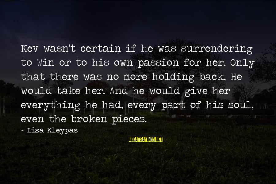 No Win Sayings By Lisa Kleypas: Kev wasn't certain if he was surrendering to Win or to his own passion for