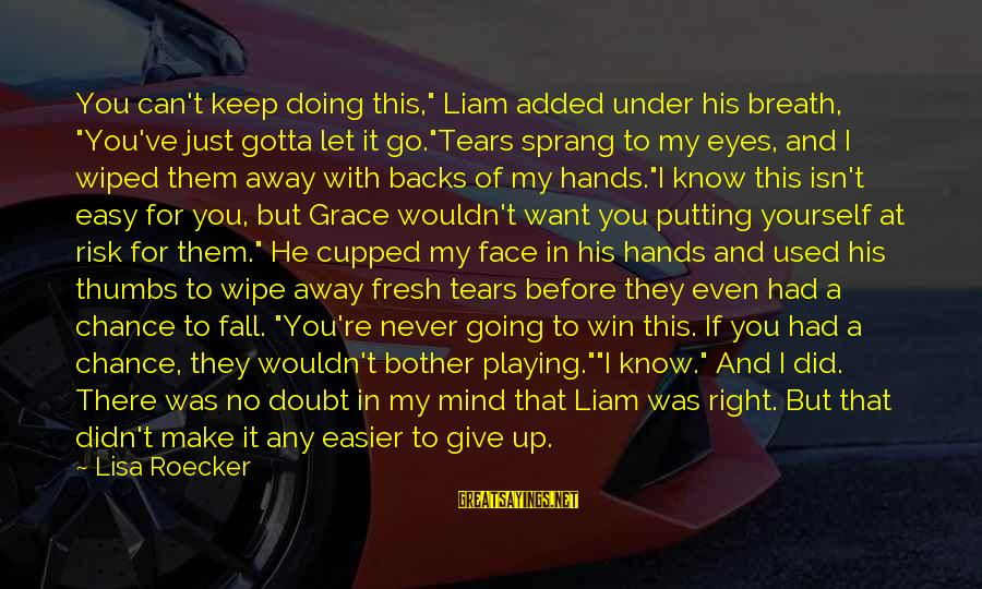 """No Win Sayings By Lisa Roecker: You can't keep doing this,"""" Liam added under his breath, """"You've just gotta let it"""