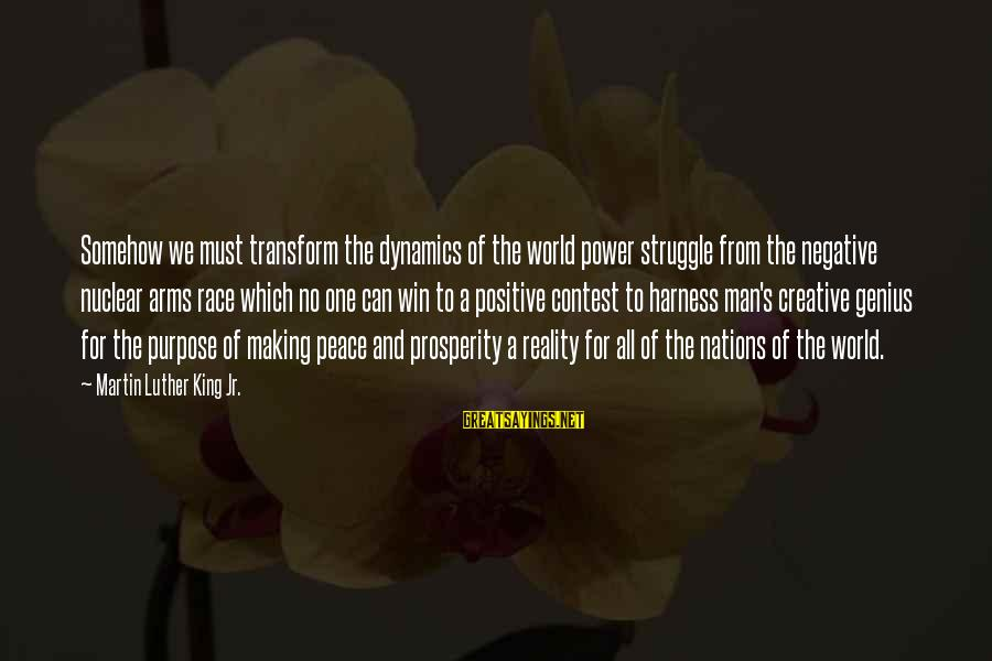 No Win Sayings By Martin Luther King Jr.: Somehow we must transform the dynamics of the world power struggle from the negative nuclear