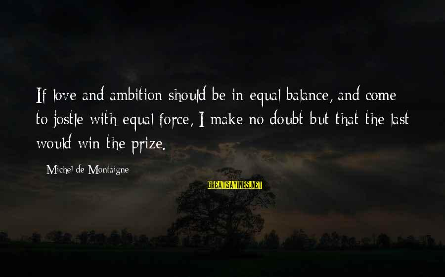 No Win Sayings By Michel De Montaigne: If love and ambition should be in equal balance, and come to jostle with equal