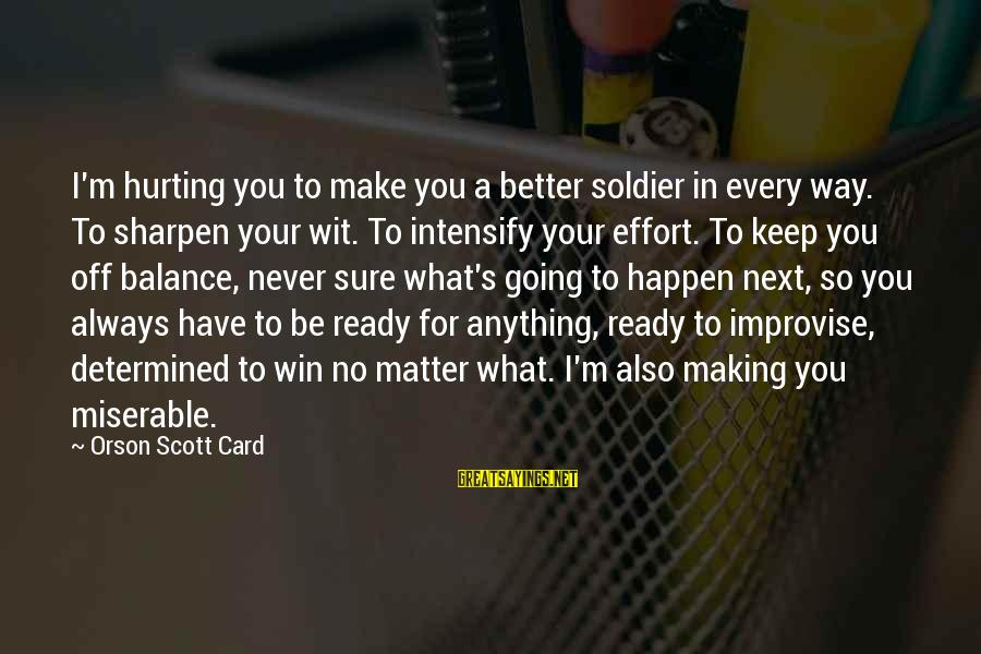 No Win Sayings By Orson Scott Card: I'm hurting you to make you a better soldier in every way. To sharpen your