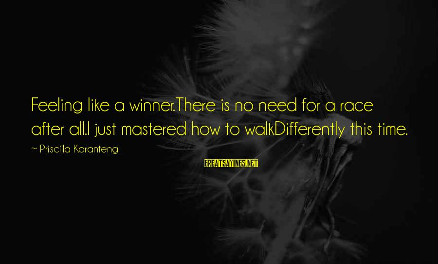 No Win Sayings By Priscilla Koranteng: Feeling like a winner.There is no need for a race after all.I just mastered how