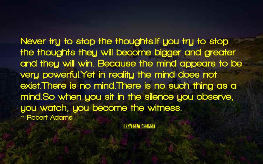 No Win Sayings By Robert Adams: Never try to stop the thoughts.If you try to stop the thoughts they will become