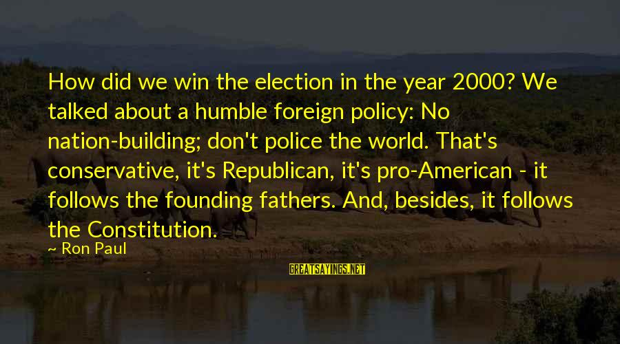 No Win Sayings By Ron Paul: How did we win the election in the year 2000? We talked about a humble