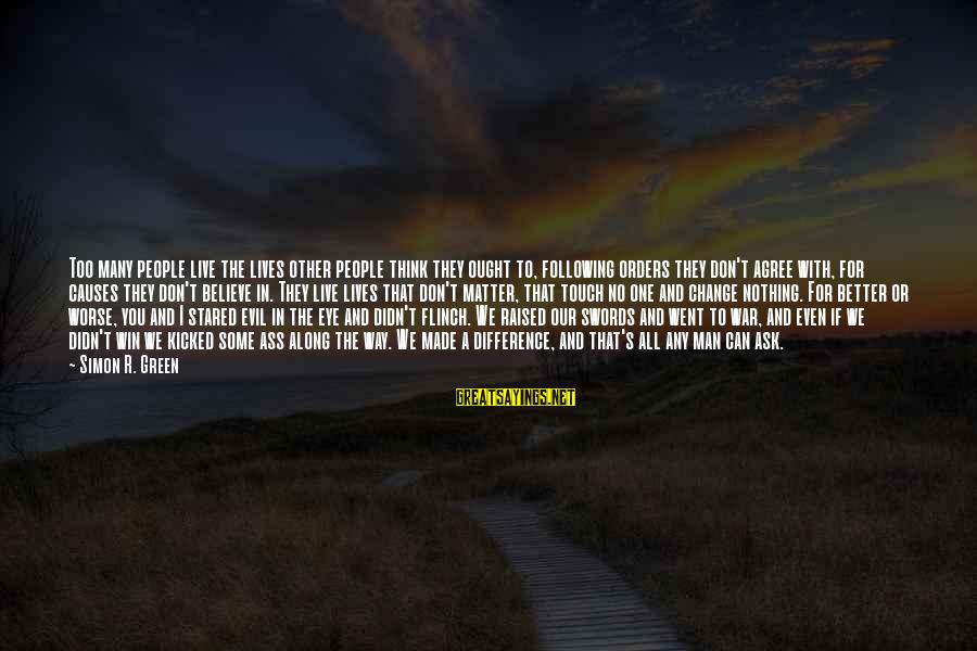 No Win Sayings By Simon R. Green: Too many people live the lives other people think they ought to, following orders they