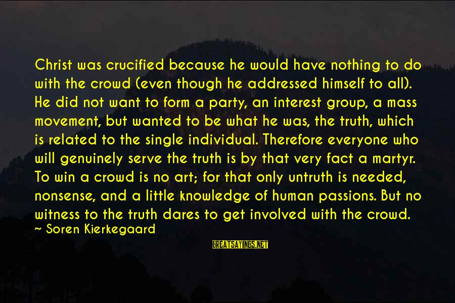 No Win Sayings By Soren Kierkegaard: Christ was crucified because he would have nothing to do with the crowd (even though