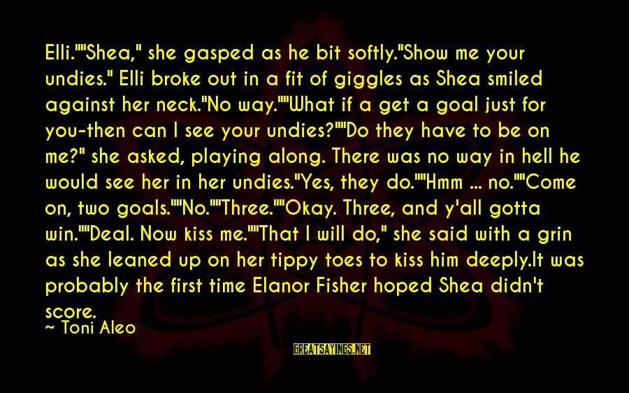 """No Win Sayings By Toni Aleo: Elli.""""""""Shea,"""" she gasped as he bit softly.""""Show me your undies."""" Elli broke out in a"""