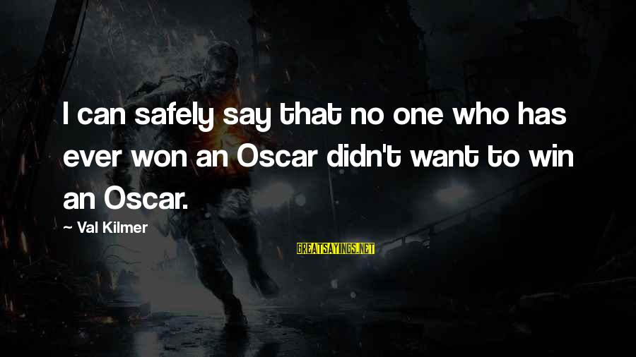 No Win Sayings By Val Kilmer: I can safely say that no one who has ever won an Oscar didn't want