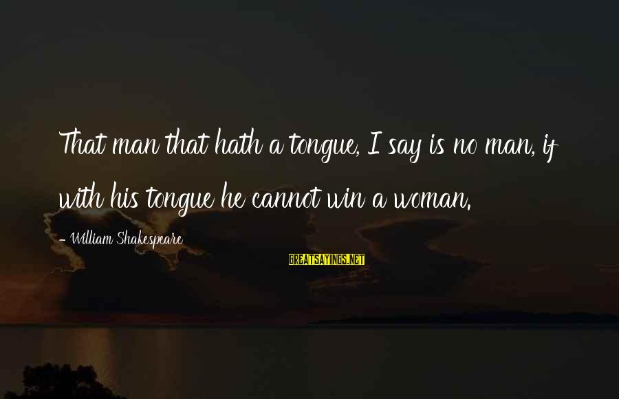 No Win Sayings By William Shakespeare: That man that hath a tongue, I say is no man, if with his tongue
