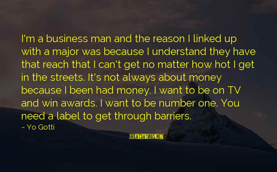 No Win Sayings By Yo Gotti: I'm a business man and the reason I linked up with a major was because