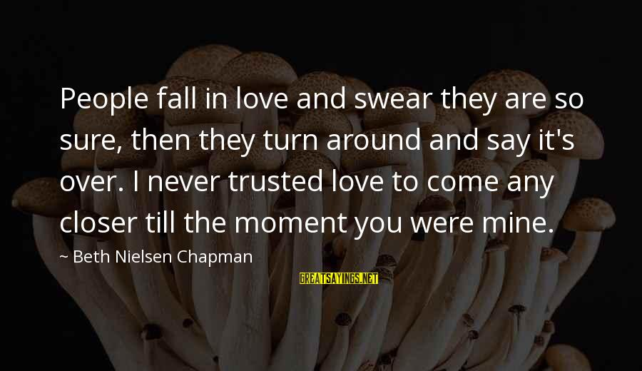 Nobel Prize Winners Sayings By Beth Nielsen Chapman: People fall in love and swear they are so sure, then they turn around and