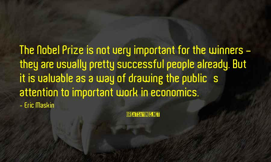 Nobel Prize Winners Sayings By Eric Maskin: The Nobel Prize is not very important for the winners - they are usually pretty