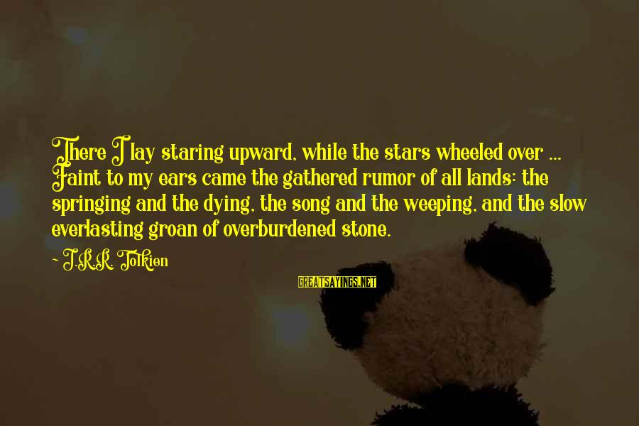 Nobel Prize Winners Sayings By J.R.R. Tolkien: There I lay staring upward, while the stars wheeled over ... Faint to my ears
