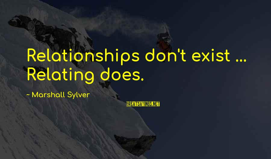 Nobel Prize Winners Sayings By Marshall Sylver: Relationships don't exist ... Relating does.