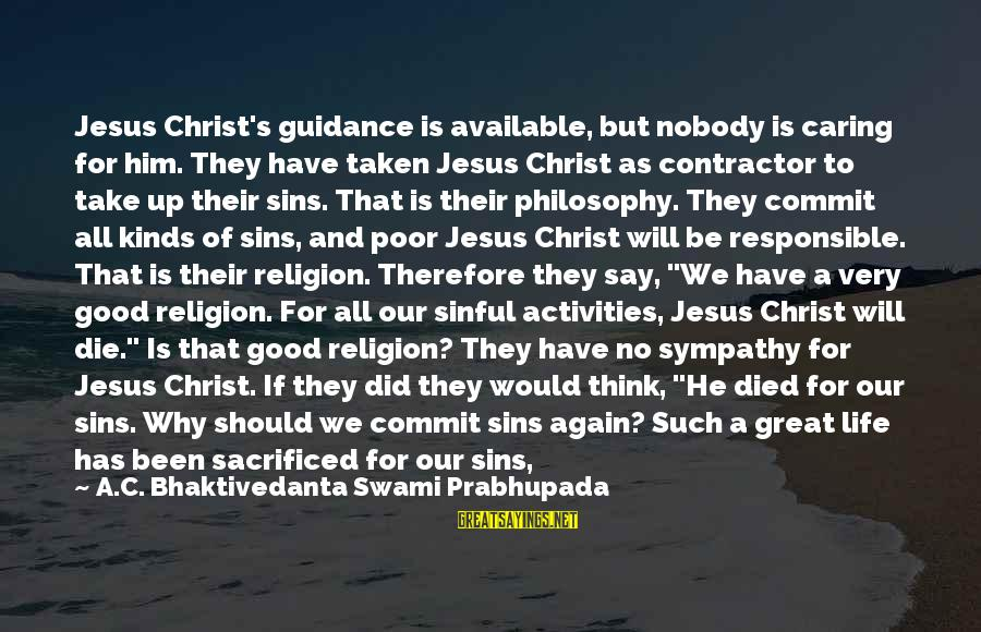 Nobody Caring Sayings By A.C. Bhaktivedanta Swami Prabhupada: Jesus Christ's guidance is available, but nobody is caring for him. They have taken Jesus