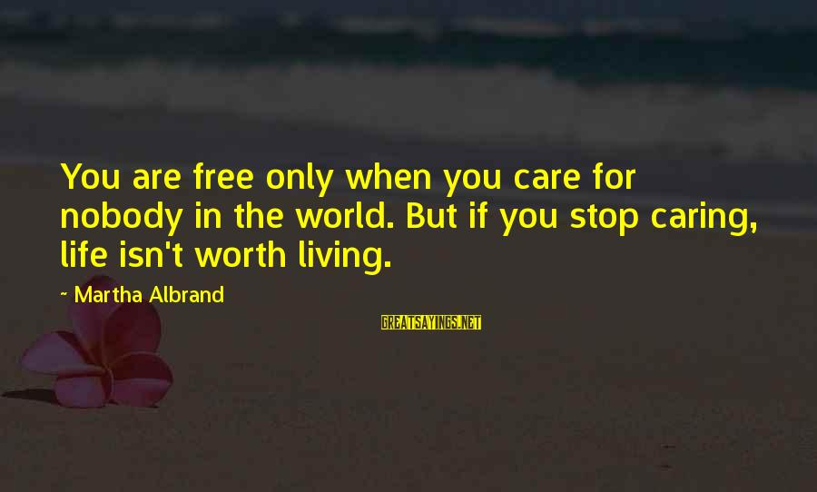 Nobody Caring Sayings By Martha Albrand: You are free only when you care for nobody in the world. But if you