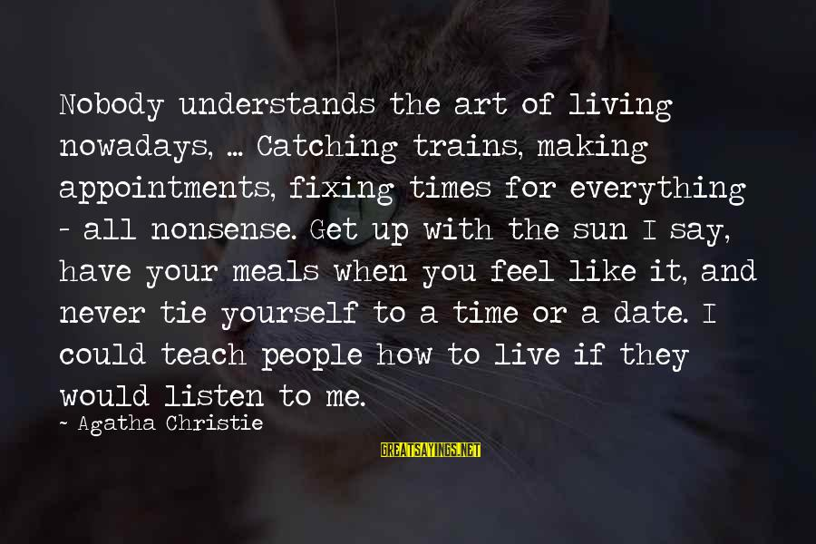 Nobody Understands How I Feel Sayings By Agatha Christie: Nobody understands the art of living nowadays, ... Catching trains, making appointments, fixing times for