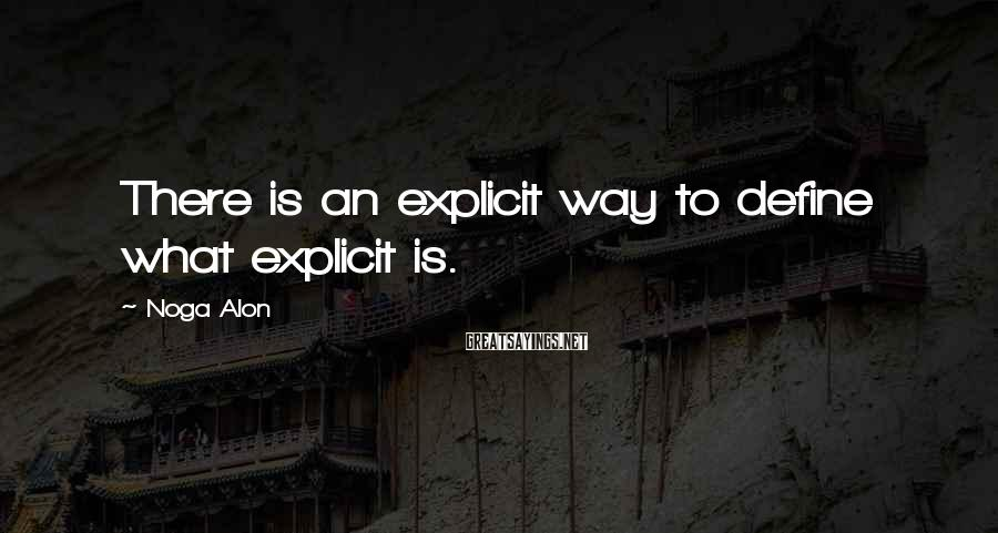 Noga Alon Sayings: There is an explicit way to define what explicit is.