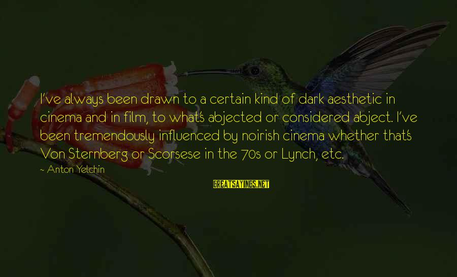 Noirish Sayings By Anton Yelchin: I've always been drawn to a certain kind of dark aesthetic in cinema and in