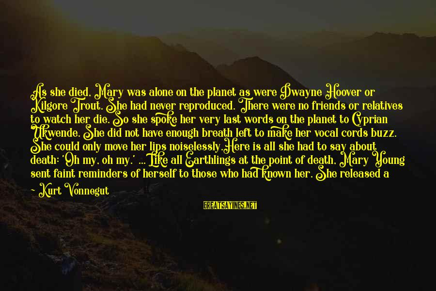 Noiselessly Sayings By Kurt Vonnegut: As she died, Mary was alone on the planet as were Dwayne Hoover or Kilgore