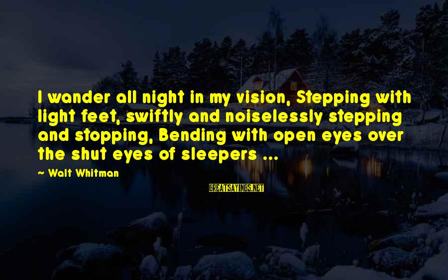 Noiselessly Sayings By Walt Whitman: I wander all night in my vision, Stepping with light feet, swiftly and noiselessly stepping