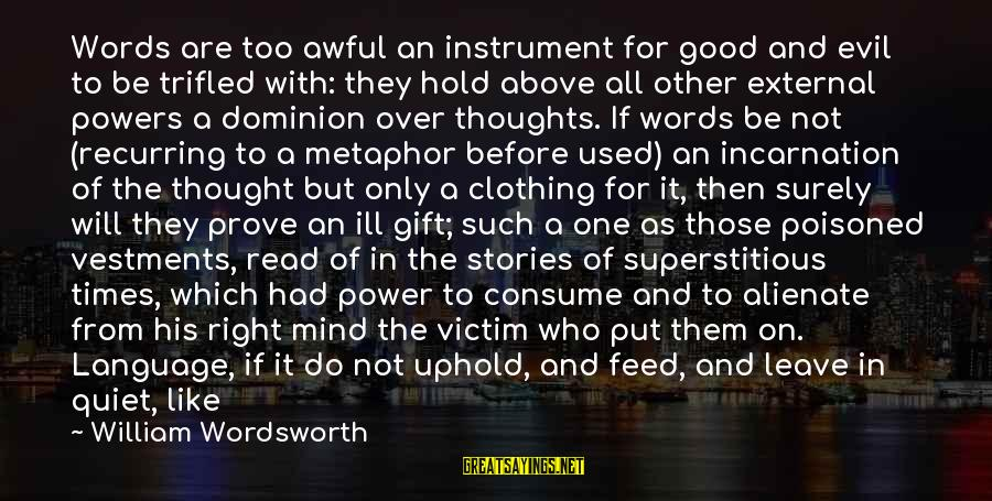 Noiselessly Sayings By William Wordsworth: Words are too awful an instrument for good and evil to be trifled with: they